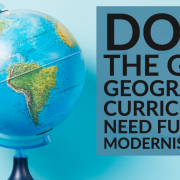 Does the GCSE Geography Curriculum need further modernisation_