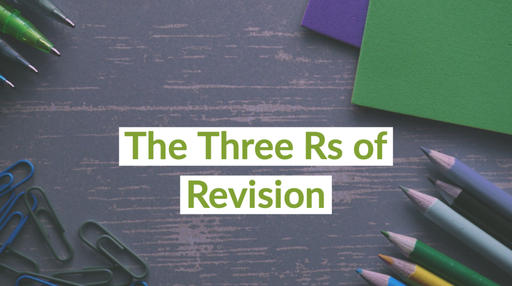 The Three Rs of Revision